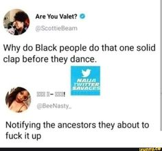 Why do Black people do that one solid clap before they dance. Notifying the ancestors they about to fuck it up - iFunny :) Funny Dance Memes, Dance Humor, Funny Relatable Memes, Black People, Pretty Pictures, Popular Memes, Growing Up, Comedy, Give It To Me