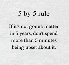 Quotes - 5 by 5 rule, Id it's no gonna matter in 5 years,. Rules Quotes, Wisdom Quotes, Words Quotes, Funny Quotes, Life Quotes, Daily Quotes, Positive Vibes, Positive Quotes, Positive Mind