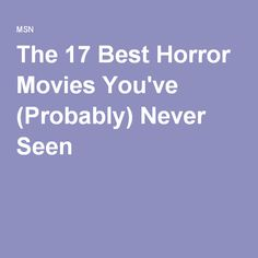 The 17 Best Horror Movies You've (Probably) Never Seen