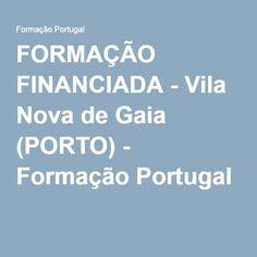FORMAÇÃO FINANCIADA - Vila Nova de Gaia (PORTO) - Formação Portugal