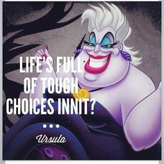 """the little mermaid Ursala quote """"Life is full of choices Innit?"""""""