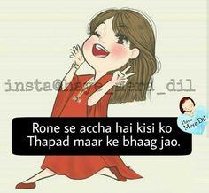 Rone se achcha hai kisi ko thappad maar k bhag jao ! Best Friend Quotes Funny, Funny Attitude Quotes, Funny Girl Quotes, Funny Thoughts, Girly Quotes, All Quotes, Cute Quotes, Qoutes, Hindi Quotes