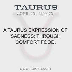 Fact about Taurus: A Taurus expression of sadness: Through comfort food. #taurus, #taurusfact, #zodiac. Taurus, Join To Our Site https://www.horozo.com  You will find there Tarot Reading, Personality Test, Horoscope, Zodiac Facts And More. You can also chat with other members and play questions game. Try Now!