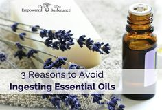 3 reasons to avoid ingesting essential oils  http://empoweredsustenance.com/ingesting-essential-oils/
