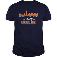 Haapajärvi Shirts, you can't scare me, I WAS BORN IN Haapajärvi Tshirt, Haapajärvi T-Shirt, you can't scare me, I WAS BORN IN Haapajärvi Hoodie, Haapajärvi Vneck Sweat
