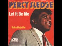 Let It Be Me - We sang this one with Percy Sledge in 1968 at Quin Ivy Studio in Muscle Shoals, AL.