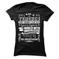 I AM A TEACHER THAT MEANS I LIVE IN A CRAZY FANTASY UNREALISTIC T Shirts, Hoodies. Get it now ==► https://www.sunfrog.com/LifeStyle/I-AM-A-TEACHER-THAT-MEANS-I-LIVE-IN-A-CRAZY-FANTASY-UNREALISTIC--Limited-Edition-Ladies.html?57074 $22.9
