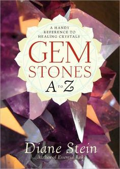 Gemstones A to Z: A Handy Reference to Healing Crystals by Diane Stein