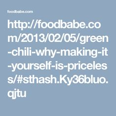 http://foodbabe.com/2013/02/05/green-chili-why-making-it-yourself-is-priceless/#sthash.Ky36bluo.qjtu