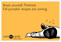 Brace yourself, Pinterest. Fall pumpkin recipes are coming