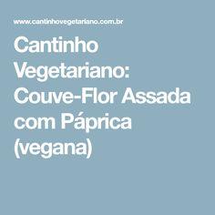Cantinho Vegetariano: Couve-Flor Assada com Páprica (vegana)