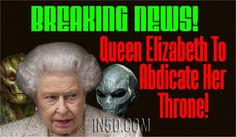 BREAKING NEWS! Queen Elizabeth To Abdicate Her Throne – What This Means To Humanity    by Gregg Prescott, M.S. Editor, In5D.com  A shocking development has just occurred when Queen Elizabeth hinted that she plans on abdicating her throne and will flee the UK, according to a BBC insider.  'One is making the necessary preparations to abandon ship,' Her Majesty said. 'A violent storm is coming, the likes of which Britain has never seen.'  Her Majesty was speaking to her advisors while taking on…