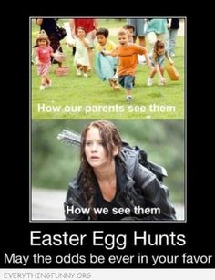 funny caption easter egg hunts how our parents see it how we see it may the odds be forever in your favor