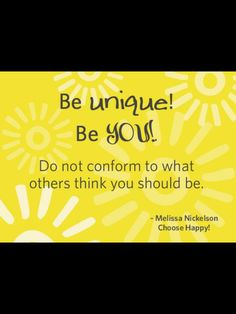 Be unique! Be You!  -Melissa Nickelson