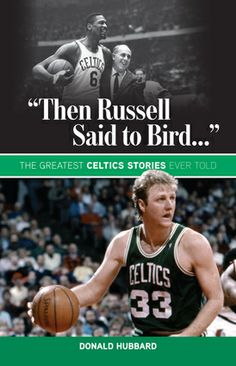 """Then Russell Said to Bird...""  (Triumph Books, 2013) Whether heard inside the Boston Celtics locker room or on the basketball court, conversations from the long history of the beloved team are recorded in this unique collection of insider accounts. Fans get a behind-the-scenes peek into the private world of the players, coaches, broadcasters, and executives. #basketball #celtics #triumphbooks"