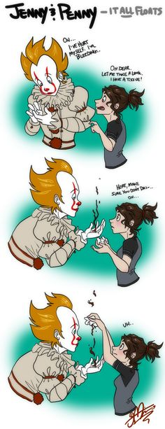- Next Here. Have a comic. I'll more than likely make more. It'll just be about the misadventures of Pennywise trying to understand humans and human things through his human Jenny, whom he's befriended.