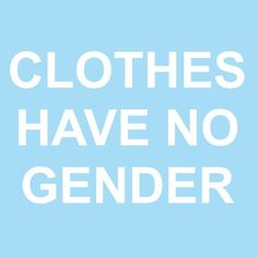 Clothes are for everyone (except nudists)! We shouldn't have to be dismissed because people don't think our clothing matches our gender.
