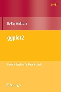 ggplot2: Elegant Graphics for Data Analysis (Use R!): Amazon.co.uk: Hadley Wickham: 9780387981406: Books