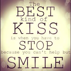 The best kind of kiss #quote