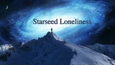 Starseed Loneliness and How To Deal With It