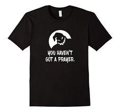 Men's You Haven't Got a Prayer Shirt. Funny Halloween Shirt. Nightmare Before Christmas. Nightmare Before Christmas Shirt. Jack Skellington. Sally. Oogie Boogie. Tim Burton. 2016 Halloween Shirts.