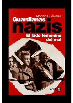 Mónica G. Álvarez. Guardianas Nazis. El lado femenino del mal. http://elmeuargus.biblioteques.gencat.cat/record=b1824394~S146*cat