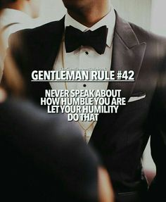 Gentleman Rule 42 - Never speak about how humble you are. Let your humility do that. Gentleman Rules, True Gentleman, Gentleman Style, Rule 42, Chivalry Quotes, Gentlemens Guide, Motivational Quotes, Inspirational Quotes, Corinthians 13