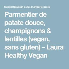 Parmentier de patate douce, champignons & lentilles (vegan, sans gluten) – Laura Healthy Vegan