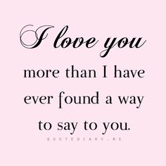 I love you more than I have ever found a way to say to you.  #quoteoftheday
