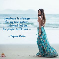 Loneliness is a hunger for my true nature. I stopped looking for people to fill this. ~ Byron Katie. WILD WOMAN SISTERHOODॐ #WildWomanSisterhood #byronkatie #solitude #wildwomenchangingtheworld #wildwomanmedicine #wildwomanteachings