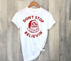 Funny Christmas Shirt ,Santa Claus Shirt, Don't Stop Believin Unisex Shirt, Holiday Workout Shirt, Christmas Shirt