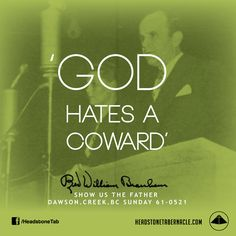 God hates a coward. Image Quote from: SHOW US THE FATHER - DAWSON CREEK BC SUNDAY 61-0521 - Rev. William Marrion Branham