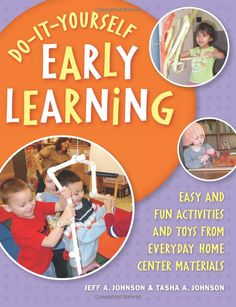 Do-It-Yourself Early Learning: Easy and Fun Activities and Toys from Everyday Home Center Materials: Jeff A. Johnson, Tasha A. Johnson: 9781...