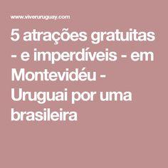 5 atrações gratuitas - e imperdíveis - em Montevidéu - Uruguai por uma brasileira
