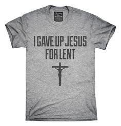 Atheist Lent T-shirts, Hoodies,