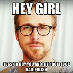 Motivational Monday! Hey girl Ryan Gosling , Nailpolish....      This is perfect for me : )