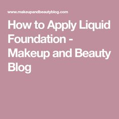How to Apply Liquid Foundation - Makeup and Beauty Blog