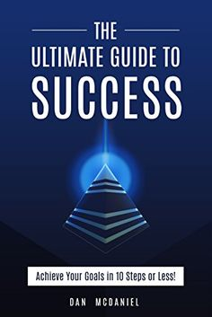 The Ultimate Guide to Success: How to Achieve Your Goals…