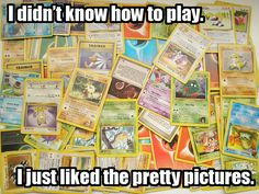 Oh my gosh! That was the exact reason I collected Pokemon Trading Cards. :OOOO