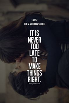 """The Gentleman's Guide 115 - """"It is never too late to make things right. Gentleman Rules, True Gentleman, Great Quotes, Quotes To Live By, Believe Me Quotes, Let Her Go Quotes, Man Up Quotes, Gentlemens Guide, Motivational Quotes"""