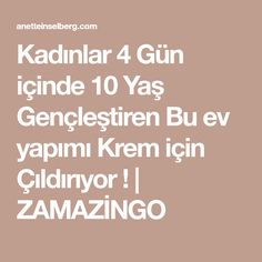 Kadınlar 4 Gün içinde 10 Yaş Gençleştiren Bu ev yapımı Krem için Çıldırıyor ! | ZAMAZİNGO Concealer, Tips & Tricks, About Me Blog, Skin Care, Beauty, Yoga, Garden, Trapillo, Beauty Secrets