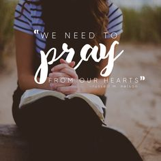 """""""We need to pray from our hearts."""" -Russell M. Nelson LDS Quotes #lds #mormon #christian #sharegoodness #armyofhelaman #helaman"""