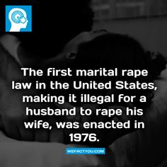 The first marital rape law in the United States, making it illegal for a husband to rape his wife, was enacted in 1976.