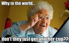 2 girls one cup.....Grandma