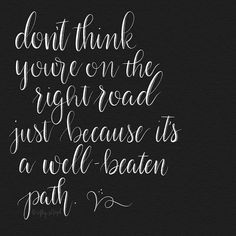 Don't think you're on the right road just because it's a well beaten path - hand lettering modern calligraphy #dailyquotesoctober #leftyscriptbrushes