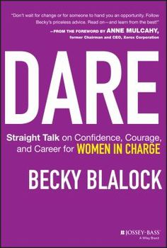 """Blalock, Becky. """"Dare : straight talk on confidence, courage, and career for women in charge"""". Jossey-Bass, 2014. Location: Ebrary Electronic Book."""
