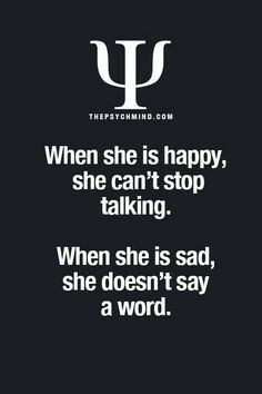 Happy she talks, sad she is silent