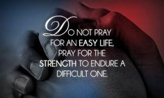 do not pray for easy life inspirational quotes about strength Inspirational Quotes About Strength, A Great Quote To Empower Yourself