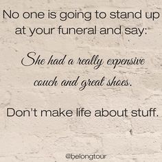 Don't make life about stuff! Words Quotes, Wise Words, Sayings, Welcome To Reality, Word 2, Quotes For Kids, Quotes Children, Less Is More, Words Of Encouragement