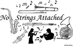 """No Strings Attached.  Trombone, Saxophone, Flute, French Horn, Trumpet OCHSA graduate, trombone player,now  a conductor, gave me the idea for our """"No Strings Attached"""" Tshirt"""